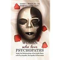 Women Who Love Psychopaths: Inside the Relationships of inevitable Harm With Psychopaths, Sociopaths & Narcissists Third Edition