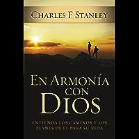 En armonía con Dios: Entienda los caminos y los planes de Él para su vida (Spanish Edition)