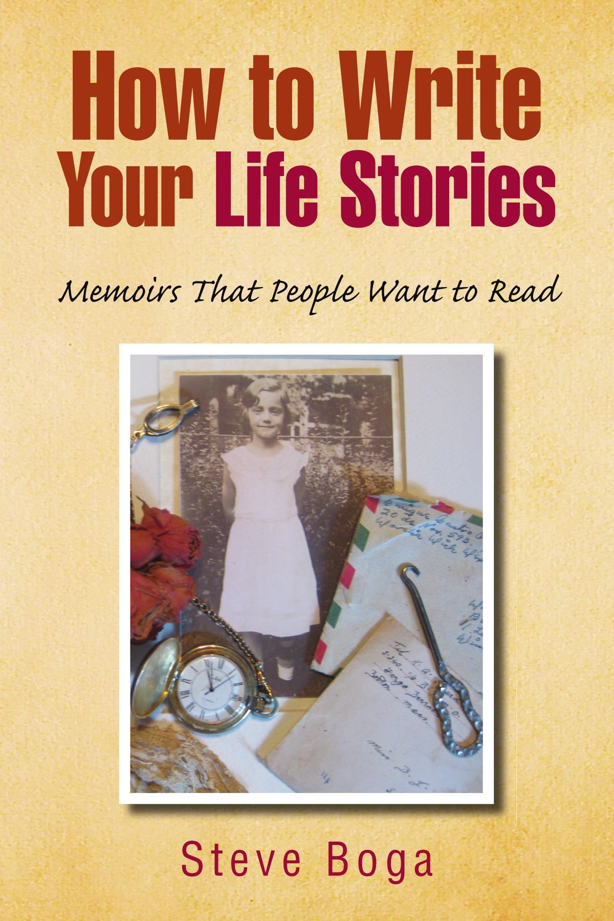 How to Write Your Life Stories - Memoirs that People Want to Read PDF