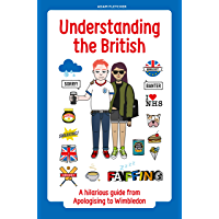 Understanding the British: A hilarious guide from Apologising to Wimbledon (English Edition)