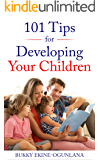 101 Tips for Developing Your Children: Proven Methods for Raising Children and Improving Kids Behavior with Whole Brain Training