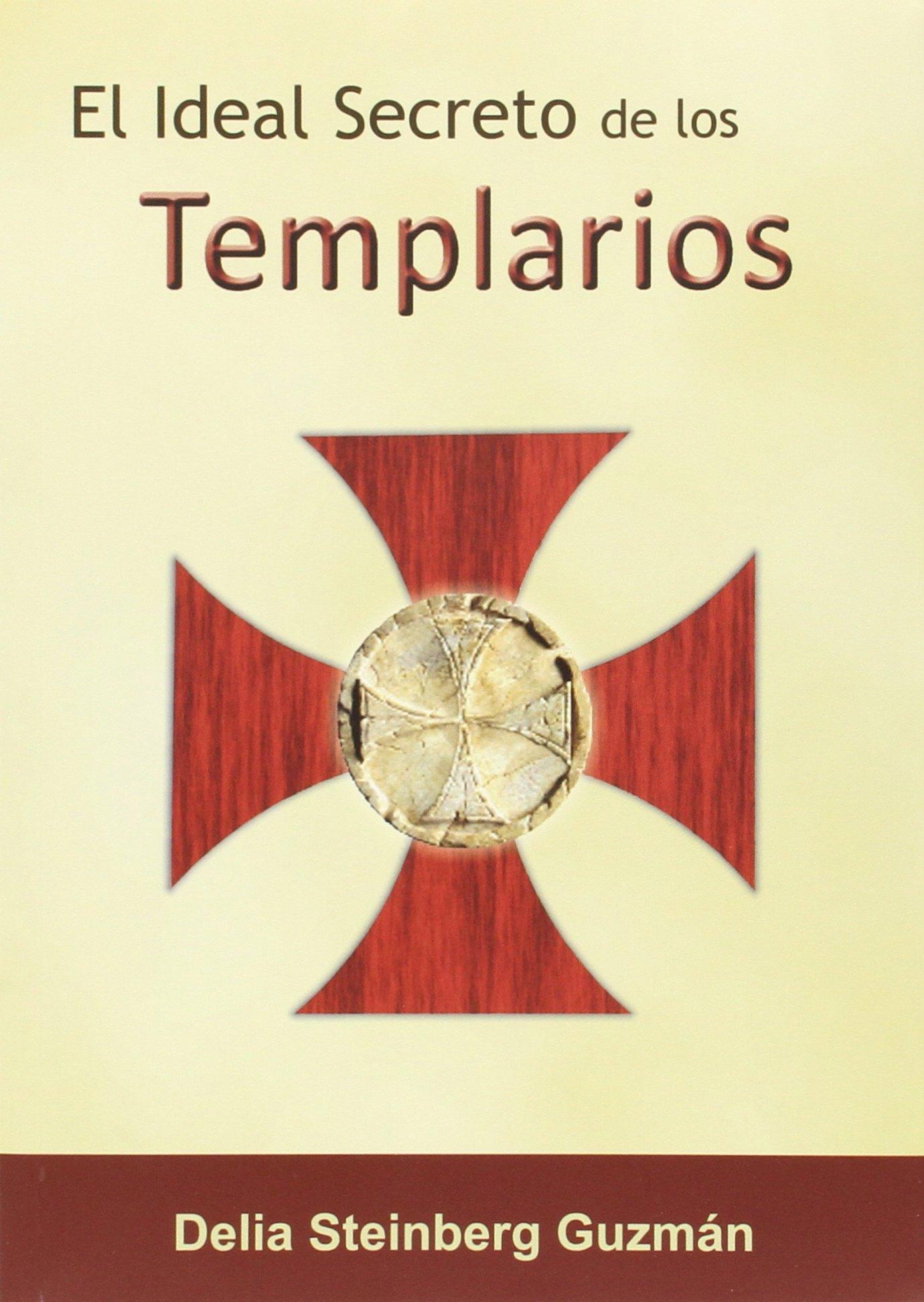 Ideal secreto de los templarios,El: Amazon.es: Delia Steinberg ...