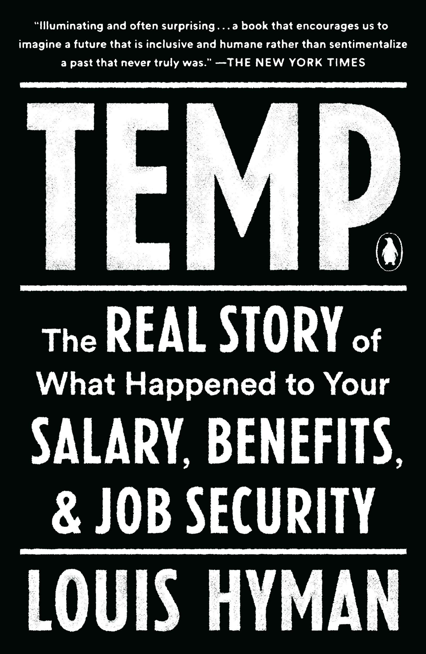 Temp The Real Story Of What Happened To Your Salary Benefits And Job Security Hyman Louis 9780735224087 Amazon Com Books