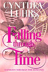 Falling Through Time: A Lighthearted Time Travel Romance (A Knights Through Time Romance Book 13) Kindle Edition