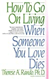 How To Go On Living When Someone You Love Dies