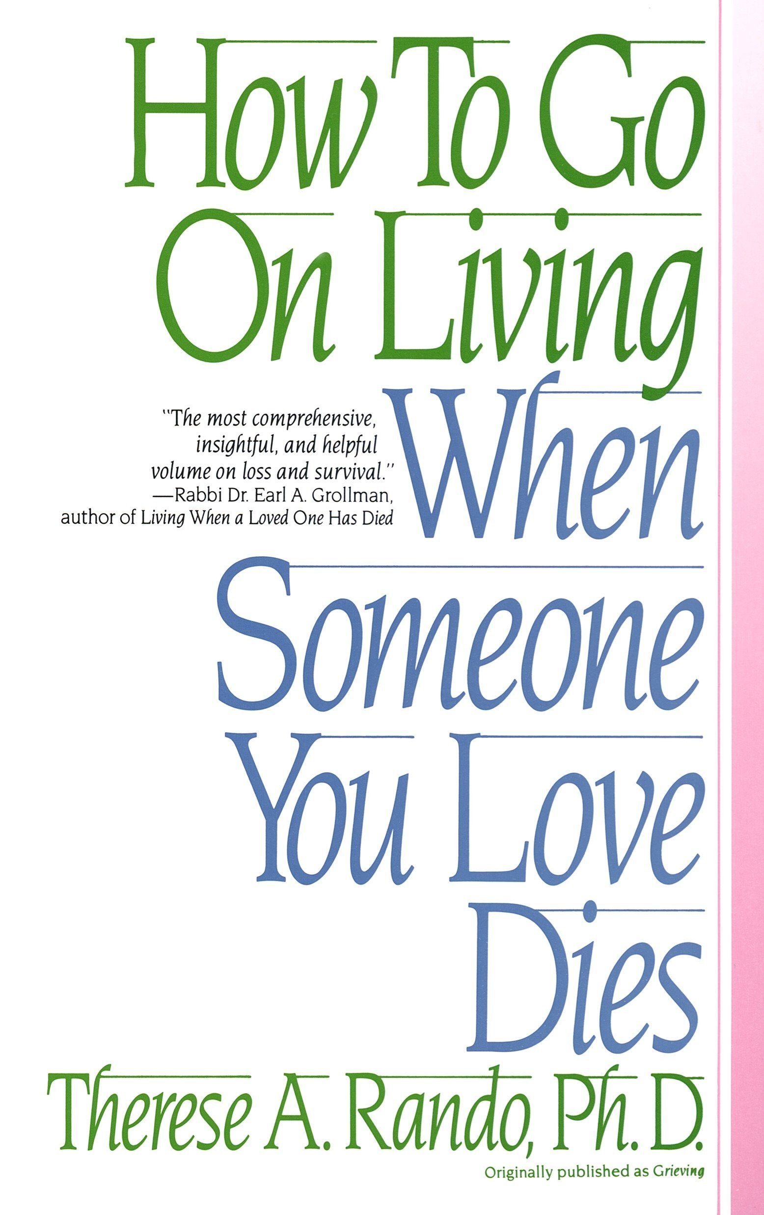 How To Go On Living When Someone You Love Dies: Therese A  Rando