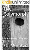 The Polymorph: an anthology of short stories