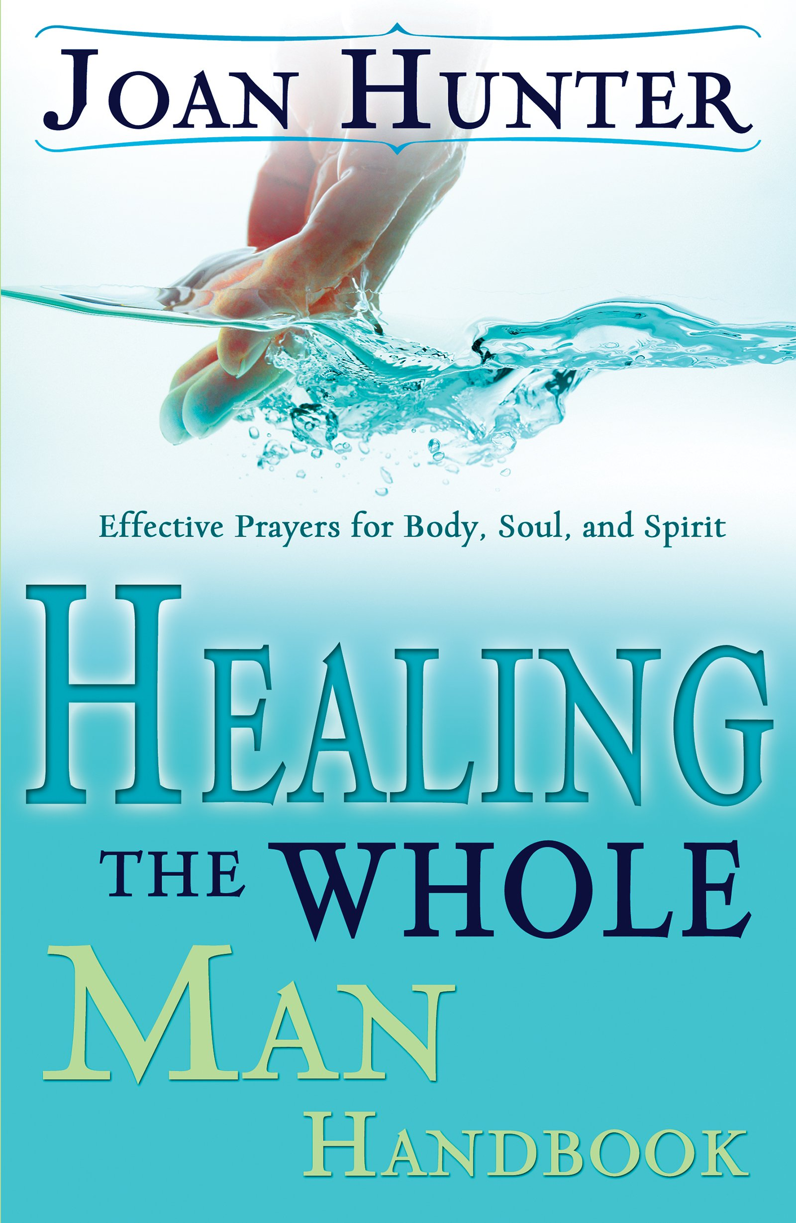 Healing the Whole Man Handbook: Effective Prayers for Body, Soul, and Spirit:  Joan Hunter: 9780883688151: Amazon.com: Books