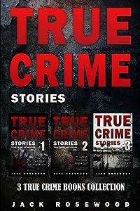 True Crime Stories: 3 True Crime Books Collection (True Crime Novels Anthology) (Volume 1)