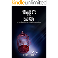 Private Eye for the Bad Guy: My Short, Brutal Career as a Criminal Defense Investigator