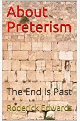 About Preterism: The End is Past Kindle Edition