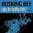 HUSKING BEE LIVE AT FEVER 2017(DVD+CD)