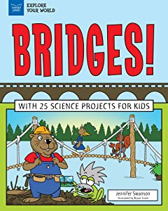 Bridges!: With 25 Science Projects for Kids (Explore Your World)