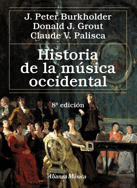 Historia de la música occidental: Octava edición Alianza Música Am: Amazon.es: Burkholder, J. Peter, Grout, Donald Jay, Palisca, Claude V., Menéndez Torrellas, Gabriel: Libros