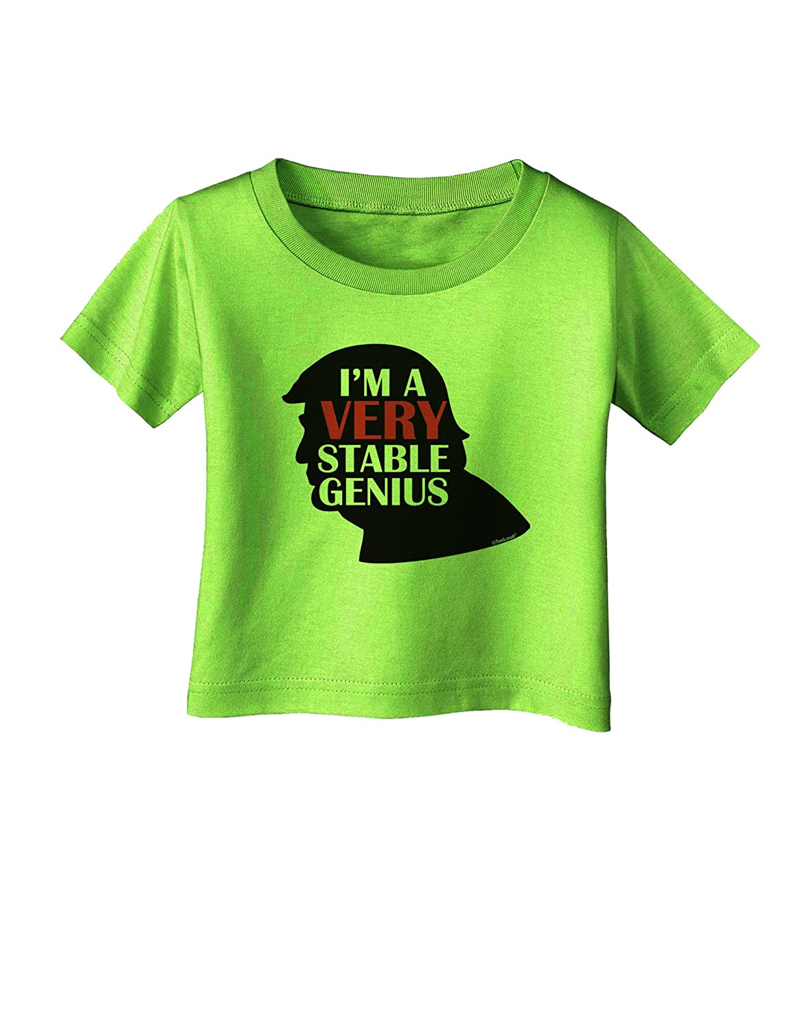 TooLoud Im A Very Stable Genius Infant T-Shirt