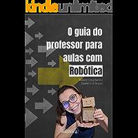 O guia do professor para aulas com Robótica