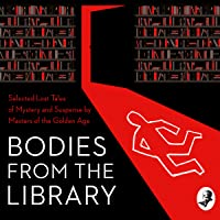 Bodies from the Library: Selected Lost Tales of Mystery and Suspense by Masters of the Golden Age