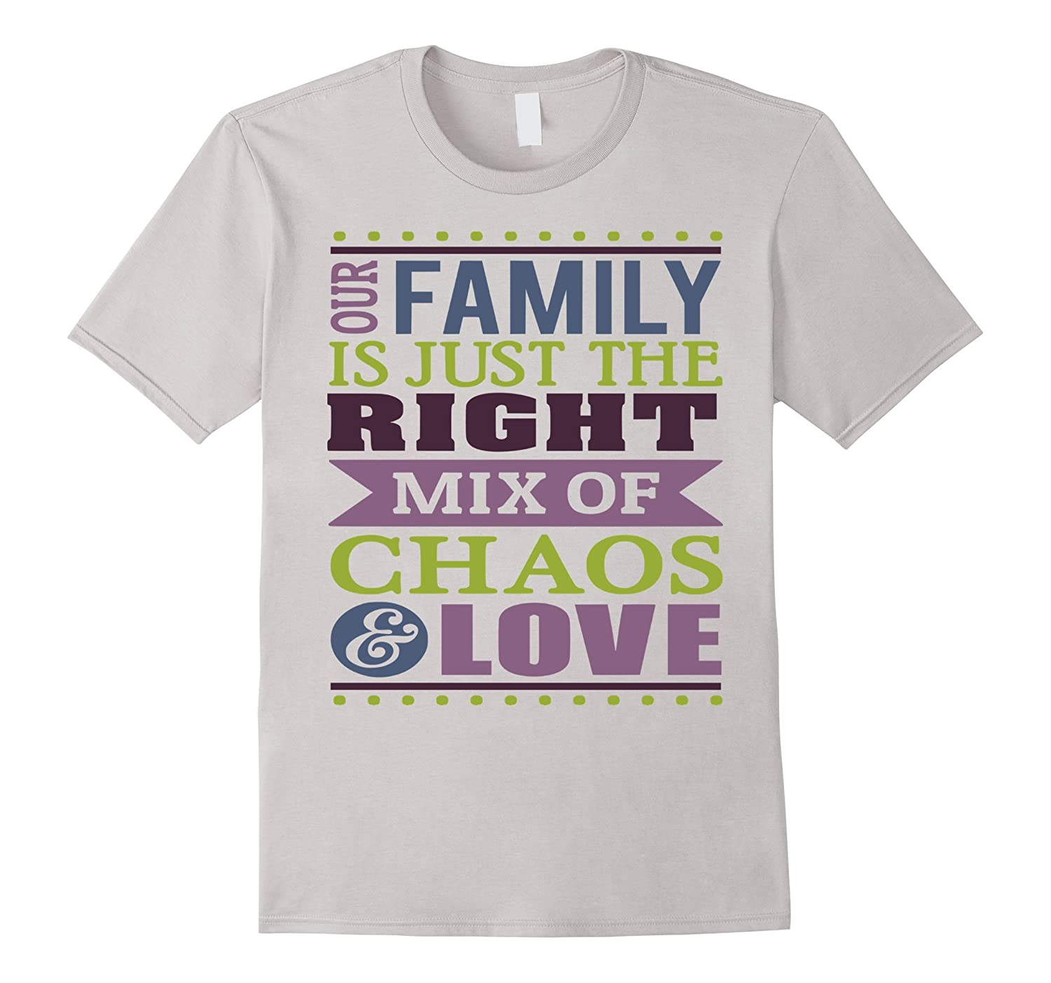 Our Family Shirt Right Mix of Love and Chaos Reunion Picture-TH