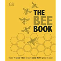 The Bee Book: Discover the Wonder of Bees and How to Protect Them for Generations to Come