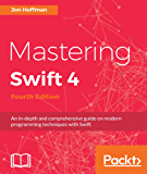 Mastering Swift 4 - Fourth Edition: An in-depth and comprehensive guide on modern programming techniques with Swift