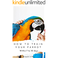 How to train any pet parrot within 7 to 30 Days (With Safety Tips): Budgie's, Cockatiels, Conures and etc., (HT Book 1)