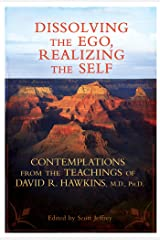 Dissolving the Ego, Realizing the Self: Contemplations from the Teachings of David R. Hawkins, M.D., Ph.D. Paperback