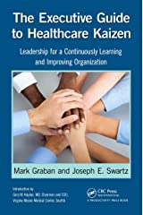The Executive Guide to Healthcare Kaizen: Leadership for a Continuously Learning and Improving Organization Kindle Edition