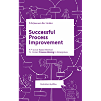 Successful Process Improvement: A Practice-Based Method To Embed Process Mining In Enterprises (English Edition)