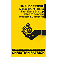 50 Successful Management Habits That Every Startup Used to become Insanely Successful: How to Unify the Managerial and Entrepreneurship Skills Together ... entrepreneur Book 1) (English Edition)