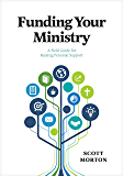 Funding Your Ministry: An In-Depth, Biblical Guide for Successfully Raising Personal Support