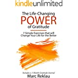The Life-Changing Power of Gratitude: 7 Simple Exercises that will Change Your Life for the Better. Includes a 3 Month Gratit