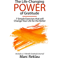 The Life-Changing Power of Gratitude: 7 Simple Exercises that will Change Your Life for the Better. Includes a 3 Month…
