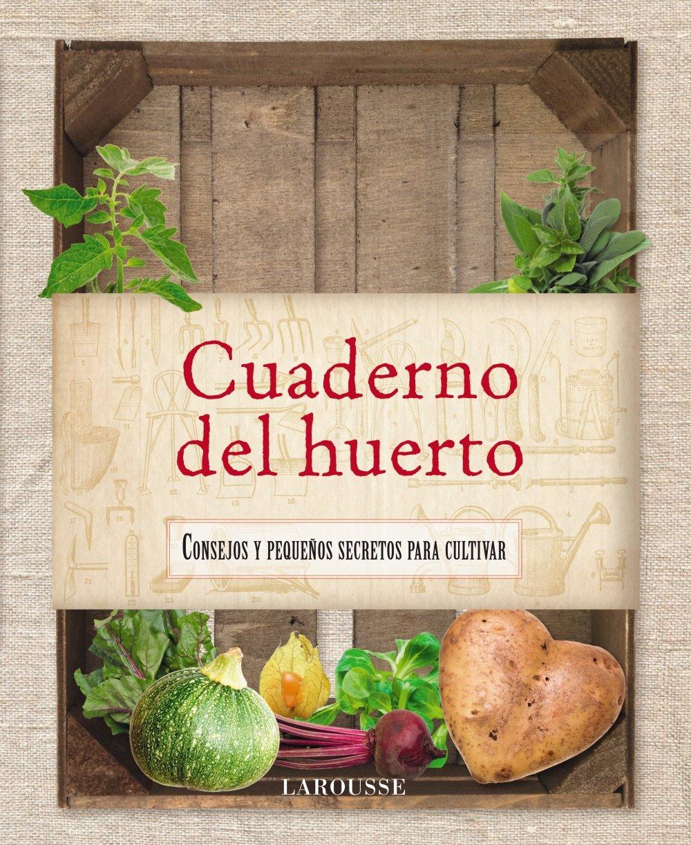 Cuaderno del huerto Larousse - Libros Ilustrados/ Prácticos - Ocio ...