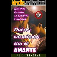 Dulces vacaciones con el amante: relatos eróticos en español (Esposo Cornudo, Esposa caliente, Humillación, Fantasía…