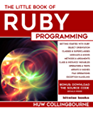 The Little Book Of Ruby Programming: Learn To Program Ruby For Beginners (Little Programming Books)
