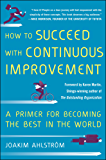 How to Succeed with Continuous Improvement: A Primer for Becoming the Best in the World (Business Books)