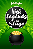 Irish Legends on Stage: A collection of plays based on famous Irish legends (On Stage Books Book 10)