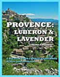 Provence: Luberon & Lavender (Third Edition): A Bicycle Your France Guidebook
