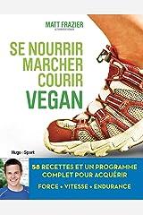 Se nourrir, marcher, courir vegan (French Edition) Kindle Edition