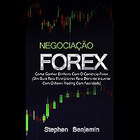 Negociação Forex: Como Ganhar Dinheiro Com O Comércio Forex (Um Guia Para Principiantes Para Dominar e Lucrar Com O…