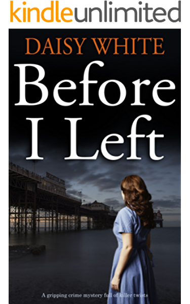 Before I Left A Gripping Mystery Full Of Killer Twists Kindle Edition By White Daisy Literature Fiction Kindle Ebooks Amazon Com