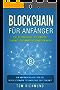 Blockchain für Anfänger: Die Technologie, die unsere Zukunft für immer verändern wird. Ein Anfängerguide für die revolutionäre Technologie der Zukunft.