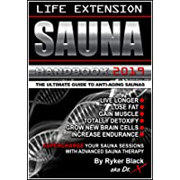Life Extension Sauna Handbook: The Ultimate Guide To Anti-Aging Saunas: Live Longer...