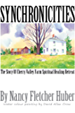 Synchronicities: The Story of Cherry Valley Farm Spiritual Healing Retreat