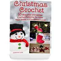 Christmas Crochet: 15 Beautiful Christmas Crochet Patterns To Give Your Home A Christmas Look: (Christmas Crochet, Crochet Stitches, Crochet Patterns, Crochet Accessories) (English Edition)
