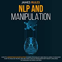 NLP and Manipulation: How to Understand Manipulation in Dark Psychology and Who Is Using It. Discover How to Analyze…