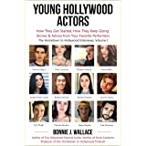 Young Hollywood Actors: How They Got Started, How They Keep Going: Stories & Advice from Your Favorite Performers (The Hometo