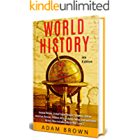 World History: Ancient History, United States History, European, Native American, Russian, Chinese, Asian, African, Indian and Australian History, Wars including World War 1 and 2 [4th Edition]