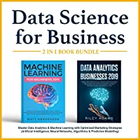 Data Science for Business 2019 (2 Books in 1): Master Data Analytics & Machine Learning with Optimized Marketing Strategies