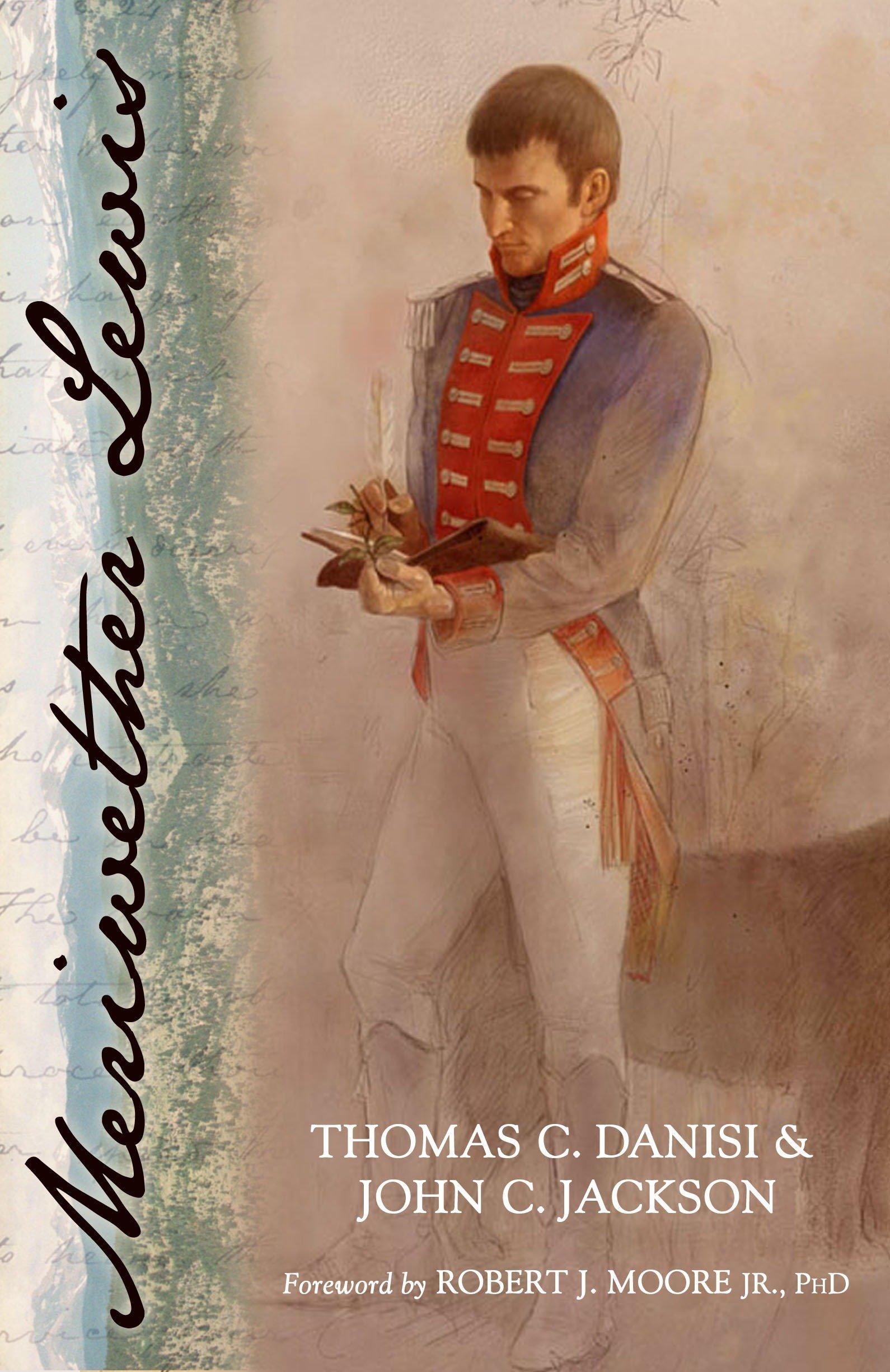 Meriwether Lewis: Thomas C. Danisi, John C. Jackson, Robert J. Moore Jr.  PH.D.: 9781591027027: Amazon.com: Books